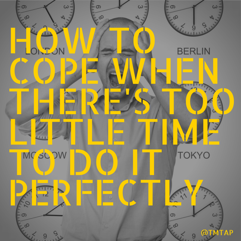 How to cope when there's not enough time