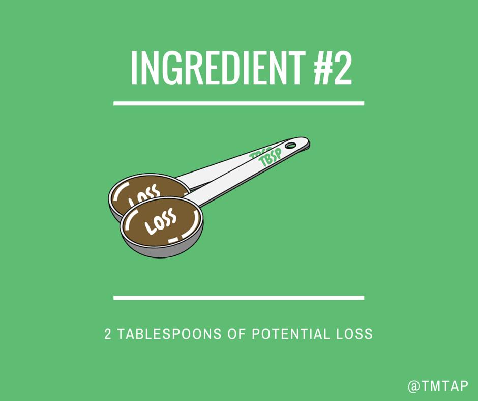 Ingredient #2: 2 Tbsp. of Potential Loss