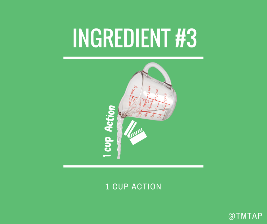 Ingredient #3 - 1 Cup of Action