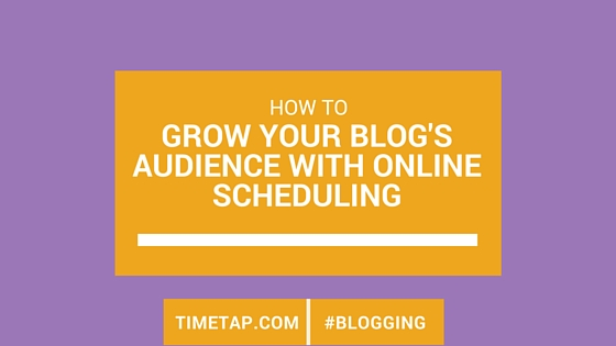 How to grow your blog's audience with online scheduling