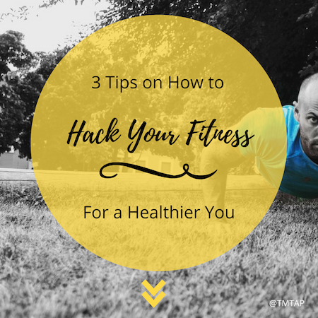 3 tips on how to hack your fitness for a healthier you