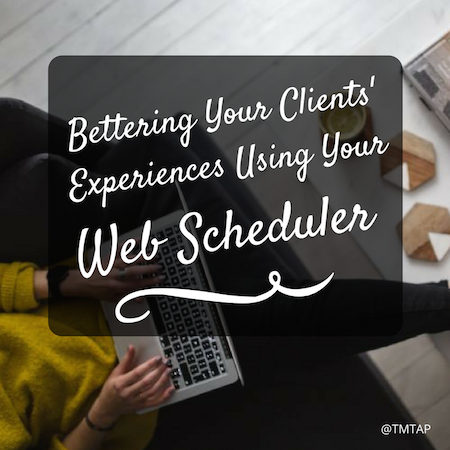 Bettering your clients' experiences using your web scheduler