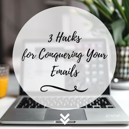 3 Hacks for Conquering Your Emails
