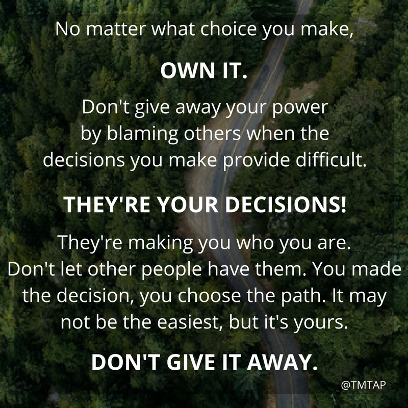 Own up to your decisions