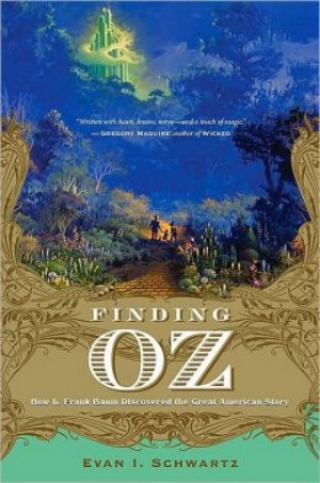 FINDING OZ - How L. Frank Baum Discovered the Great American Story