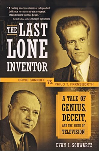 THE LAST LONE INVENTOR - A Tale of Genius, Deceit, and the Birth of Television