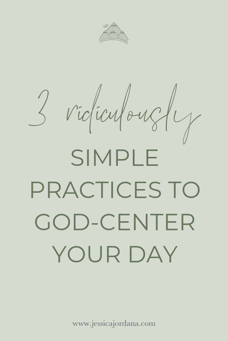 3 Simple Practices to God-Center Your Day.