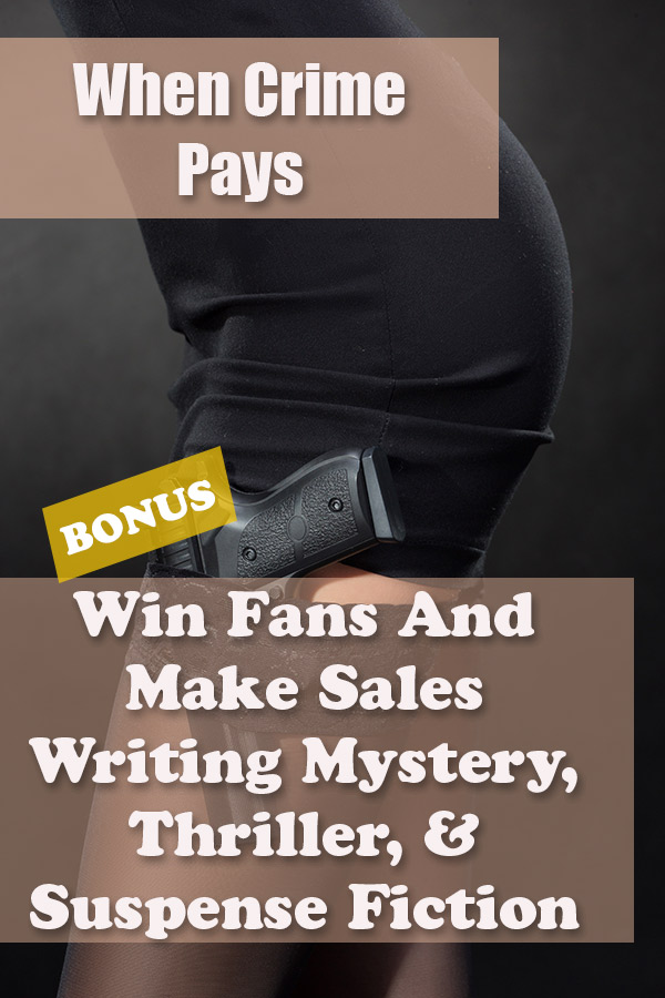 Your bonus, When Crime Pays: Win Fans And Make Sales Writing Mystery, Thriller, & Suspense Fiction