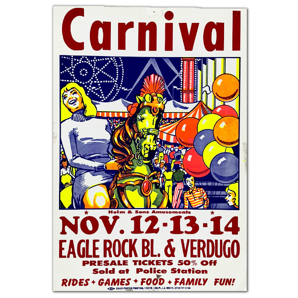 CARNIVAL /  EAGLE ROCK Blvd  / Presale tickets sold at Police Station Colby Poster Printing Co. Gift from Evelyn Vargas, CA USA