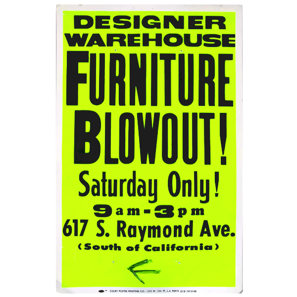 WAREHOUSE FURNITURE BLOWOUT! / SATURDAY ONLY ! / 9am - 3 pm / 617 S. Raymond Ave. (PASADENA) Colby Poster Printing Co.