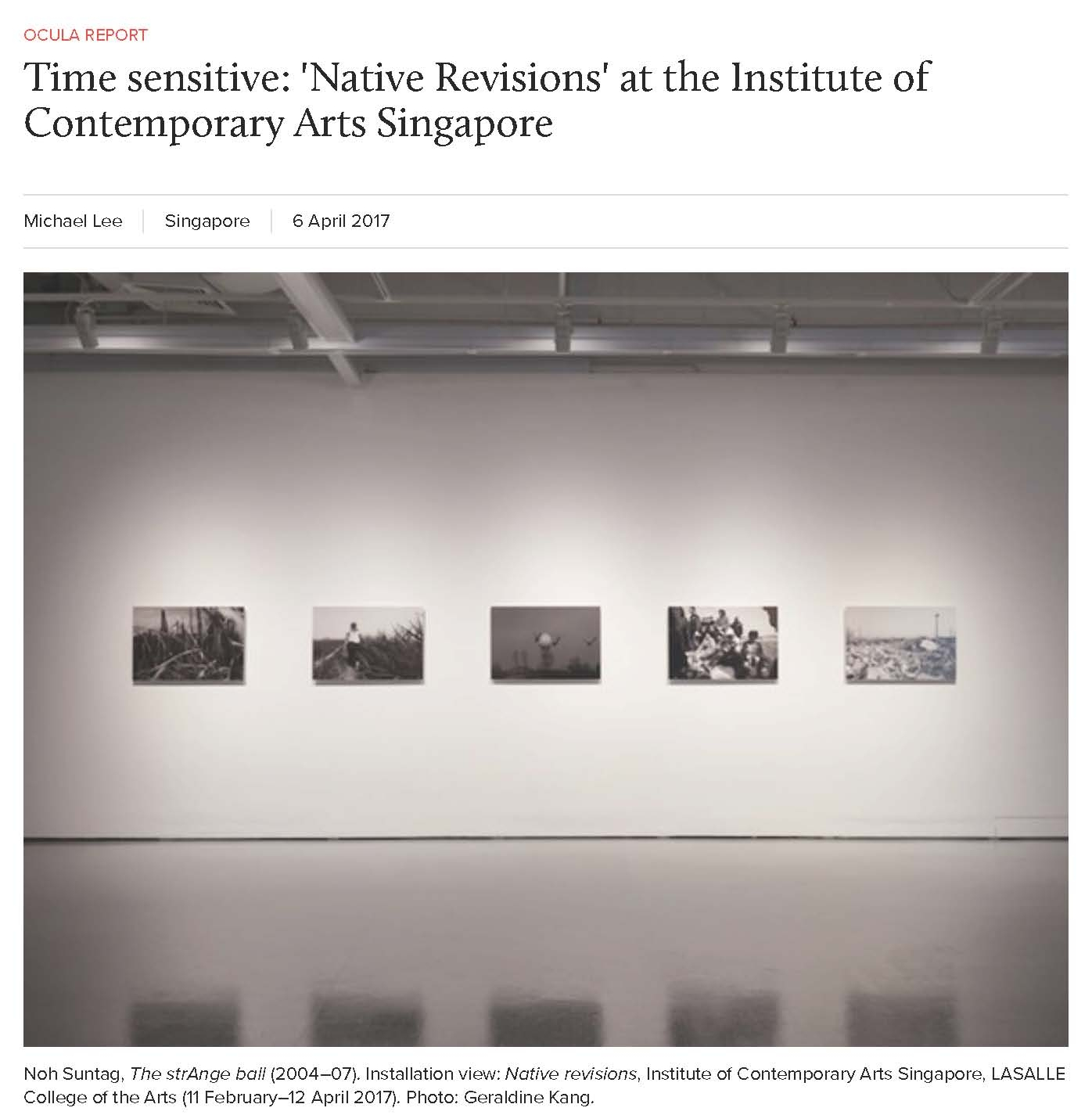 """Michael Lee, """"Time sensitive: 'Native Revisions' at the Institute of Contemporary Arts Singapore"""",  OCULA , 6 April 2017."""