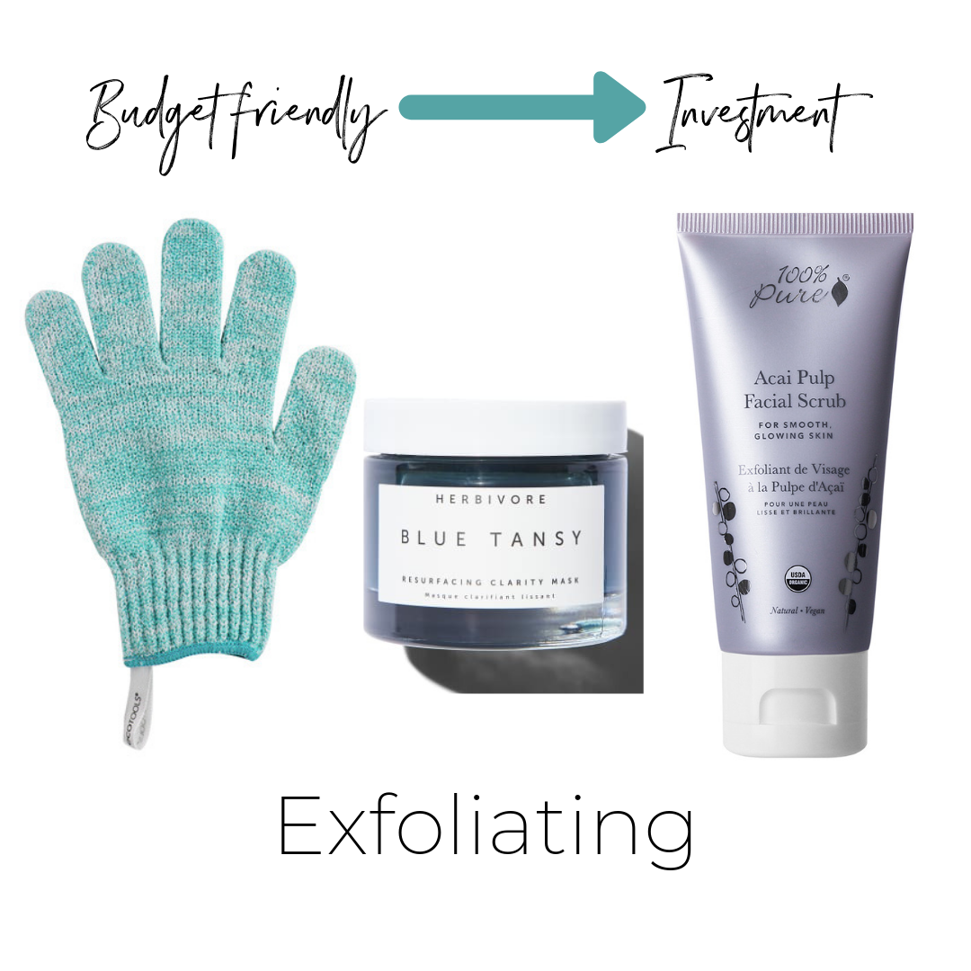 Exfoliators     Eco Tools Shower Gloves $3.99    (what I use)     Herbivore Blue Tansy $48    Not listed     100%Pure Acai Pulp Facial Scrub $38    ThinkDiry 1