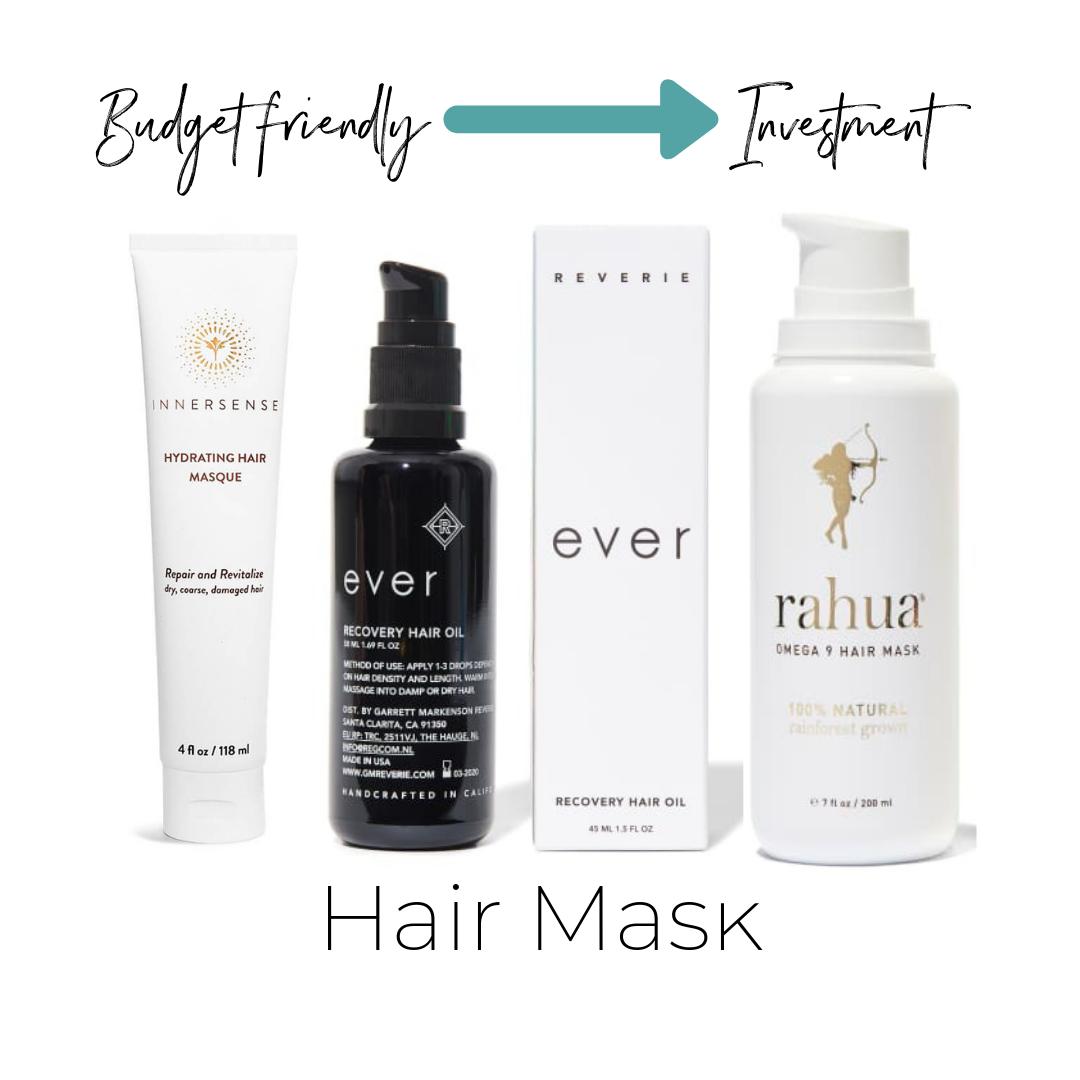 Hair Masks     Innersence Hydrating Hair Masque $30    Thinkdirty 0     Ever Recovery Hair Oil $52    Not listed     Rahua Omega 9 Hair Mask $58    ThinkDirty 2