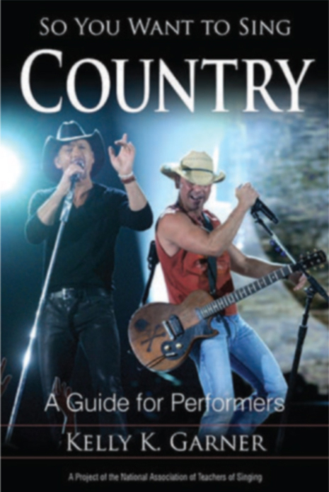 So You Want to Sing Country - (Kelly Garner)   Contributing Author: Vocal Health for the Country Music Artist