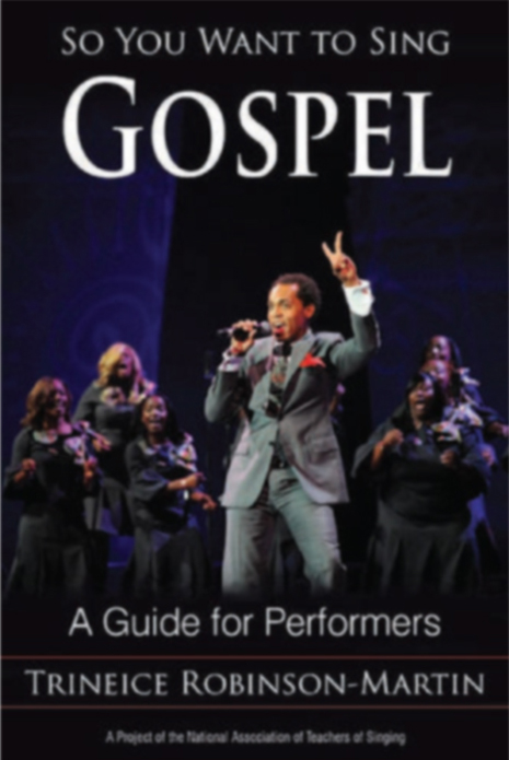 So You Want to Sing Gospel - (Trinice Robinson-Martin)   Contributing Author: Vocal Health for the Gospel Singer