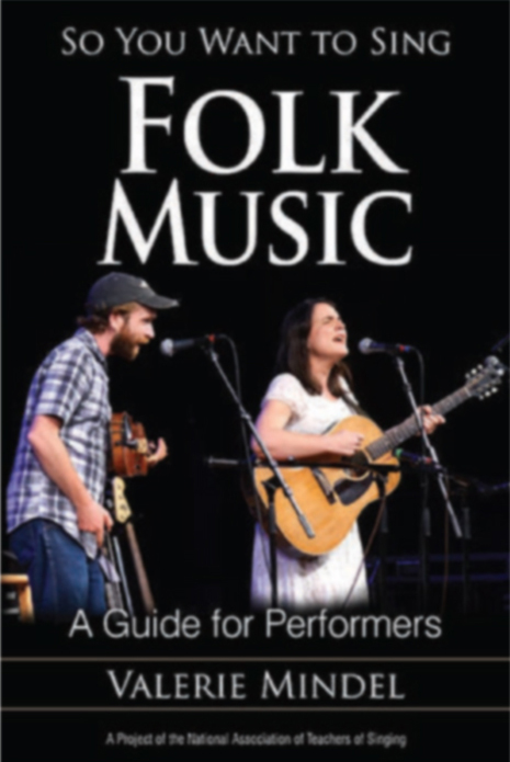 So You Want to Sing Folk Music - (Valerie Mindel)   Contributing Author: Vocal Health for the Folk Artist