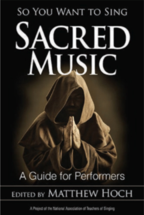 So You Want to Sing Sacred Music - (Matthew Hoch)   Contributing Author: Vocal Health for the Sacred Music Singer