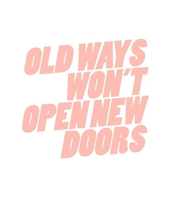 old ways won't open new doors.jpg