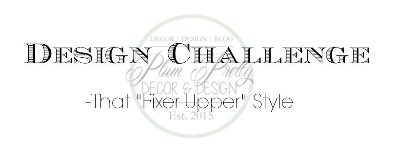 Fixer Upper Design Challenge, How to Get That Fixer Upper Style