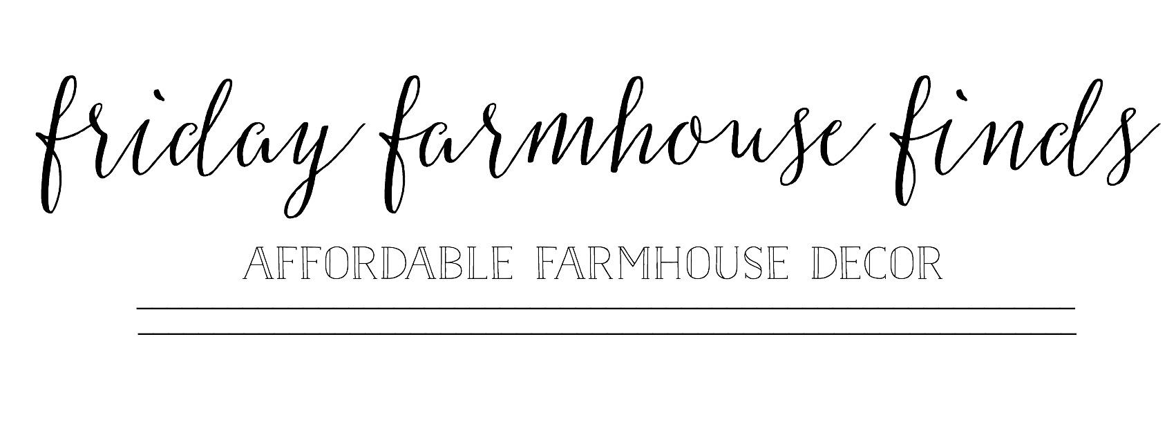 Friday Farmhouse Finds- Affordable Farmhouse Decor