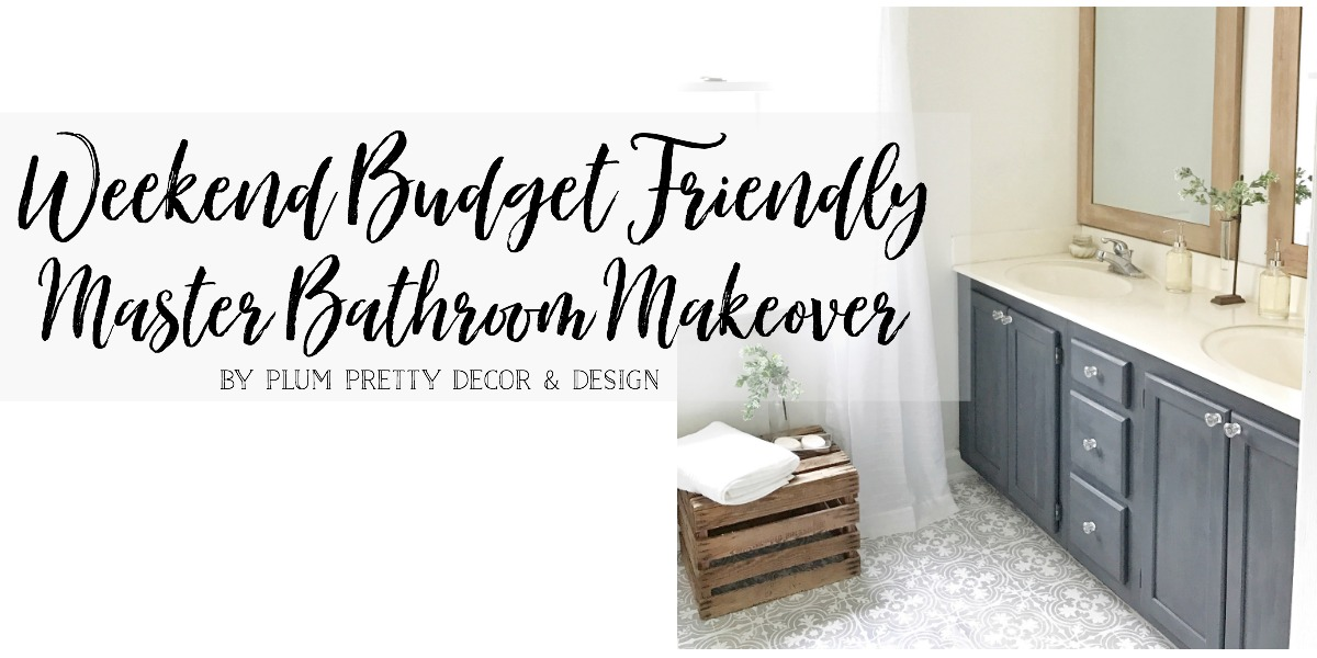 A Weekend Budget Friendly Master Bathroom Makeover by Plum Pretty Decor and Design