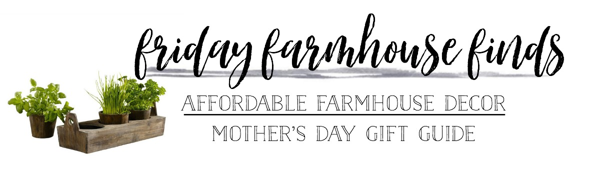 Friday Farmhouse Finds: Mother's Day Gift Guide by Plum Pretty Decor and Design