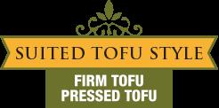 Suited Tofu Style - Firm Tofu / Pressed Tofu