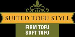 Suited Tofu Style - Firm Tofu - Soft Tofu