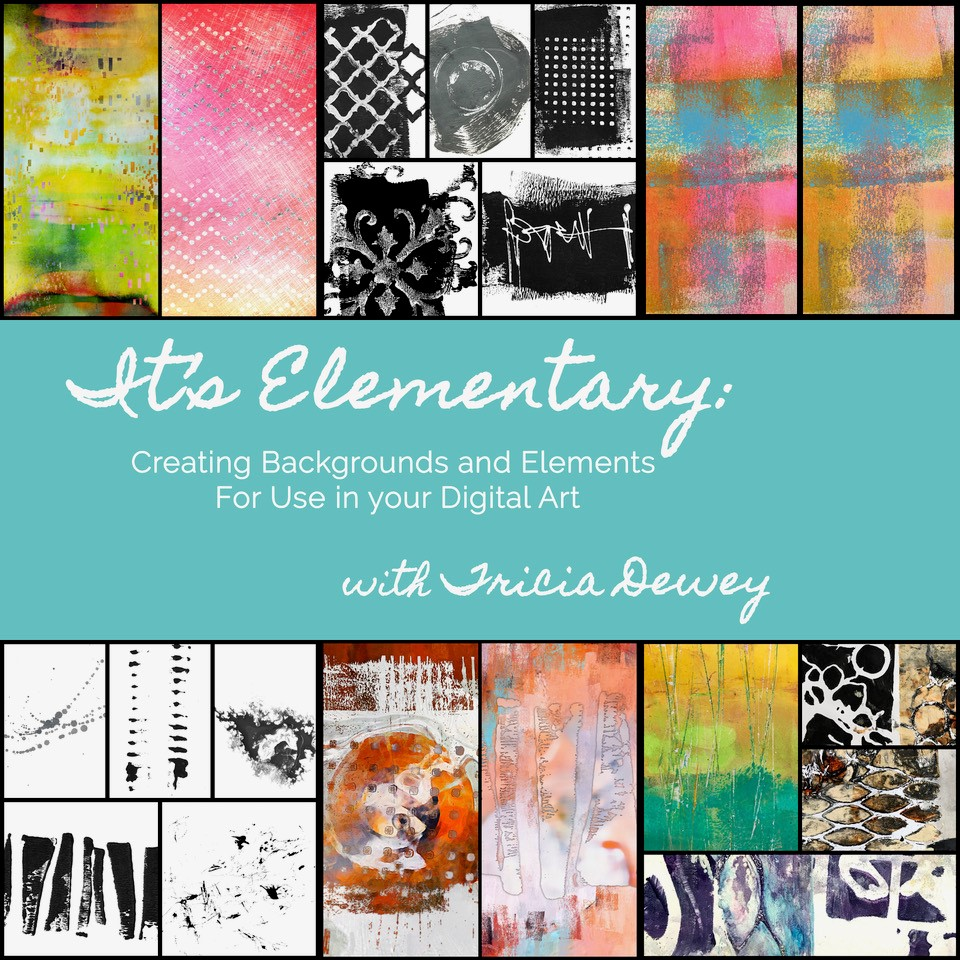 It's Elementary - Creating Backgrounds and Elements For Use in Your Digital ArtBy Tricia Dewey