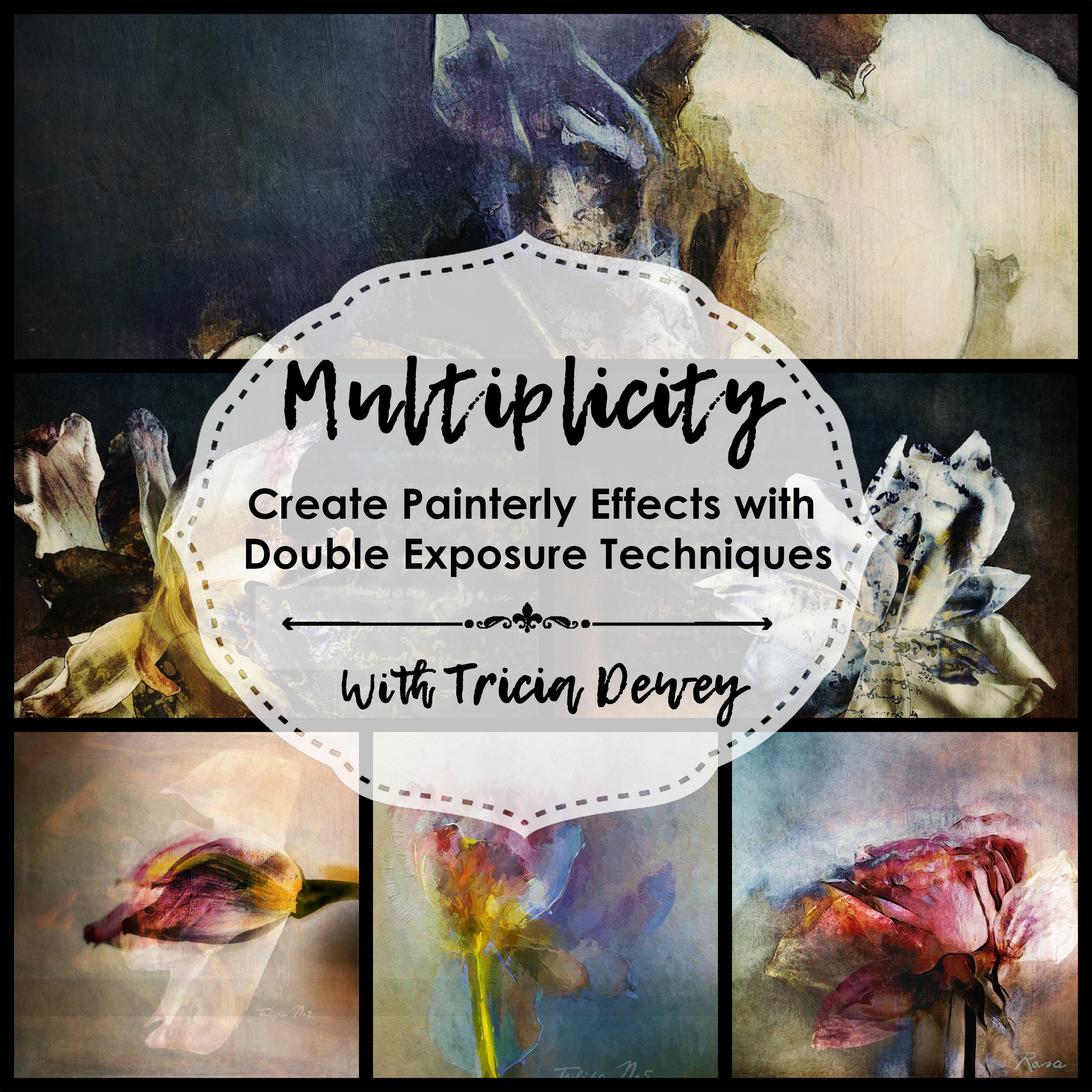 Multiplicity:   Create Abstract Florals Using Double Exposure Techniques