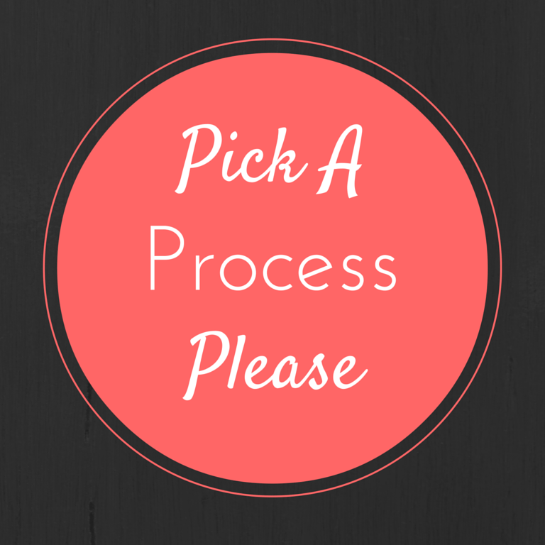 Pick A Process Please