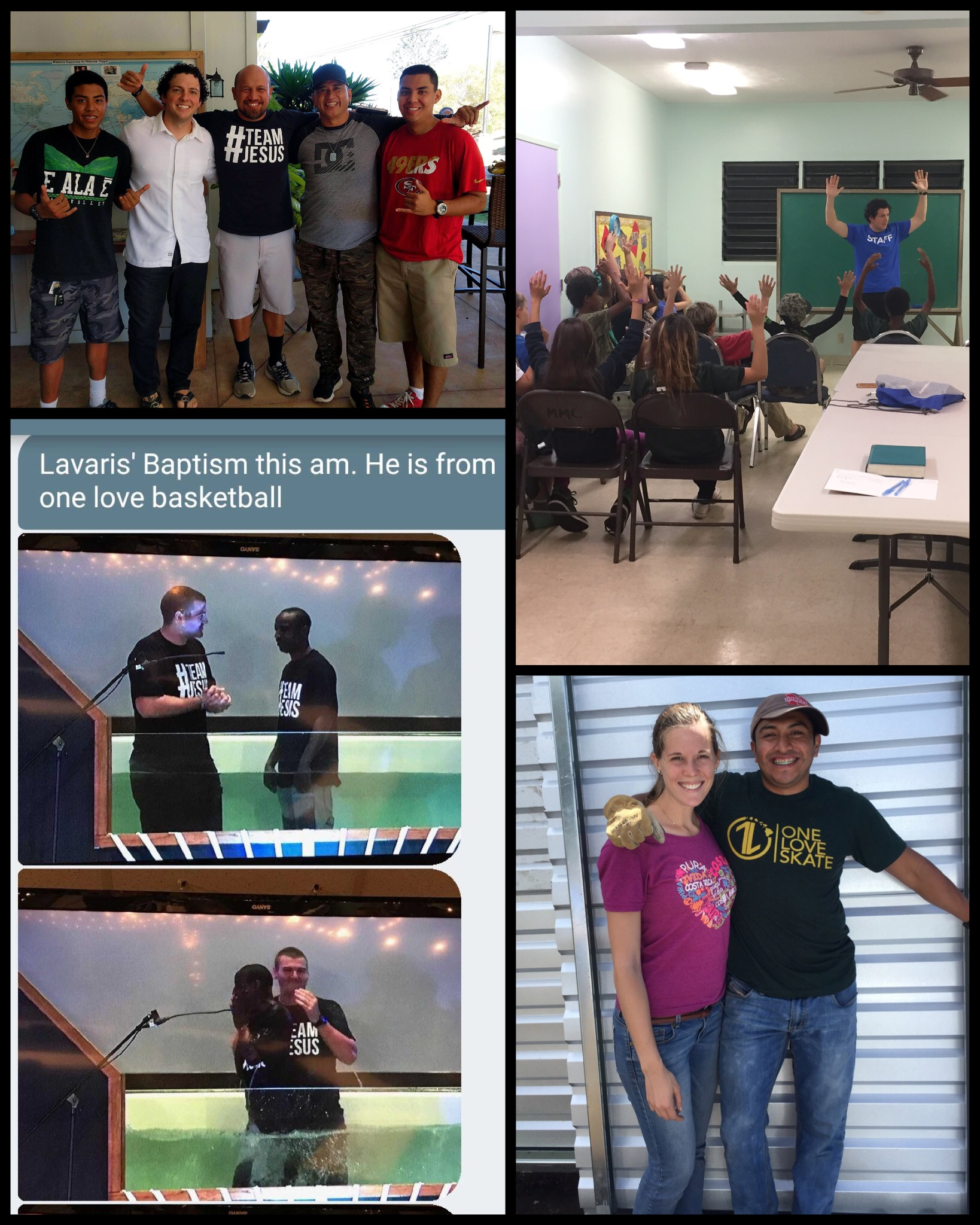 Recent 1L Sightings this week (Clockwise). Team Jesus action at Waipuna Chapel, Joshua sharing the 1L of Jesus from 1 John 4:9 at Pukalani Baptist Church's Awana clubs last Wednesday,Missionary Callie ministering in Guatemala, &Pastor Jeff Marburger baptizing a friend named Lavaris who experienced the One Love of Jesus through 1L Basketball.