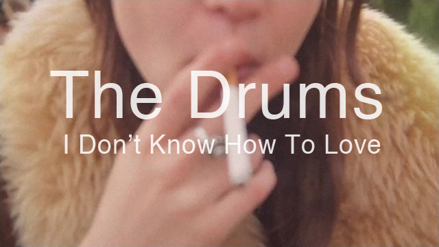 The Drums - I Don't Know How To Love (2012)