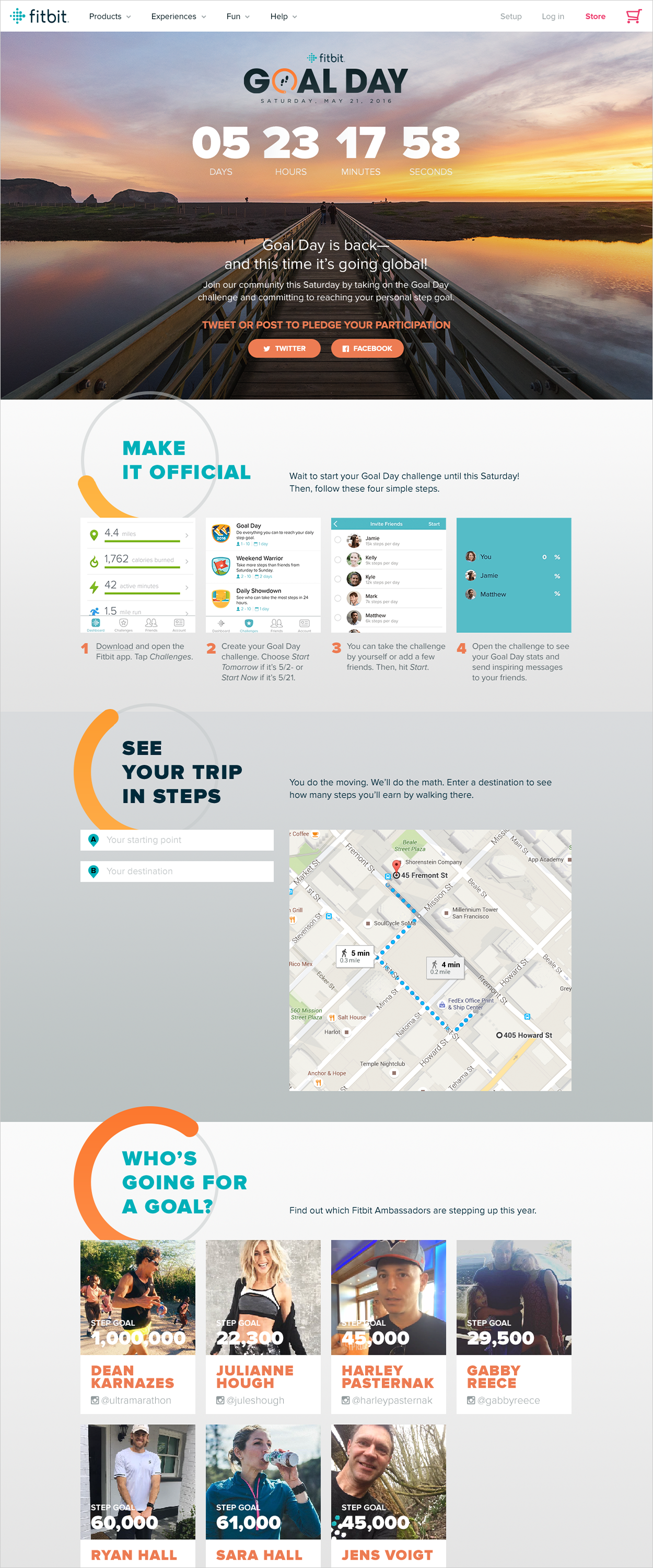 Taking it global - Our first Goal Day in 2015 was so successful, we knew we had to do it again in 2016 — and on a way bigger scale!For the first time, we expanded Goal Day to our Fitbit communities around the world. We also put together a landing page that converted miles (or km) into steps, and recruited our many A-list ambassadors to pledge huge goals of their own.Finally, we worked with our product team to create a special challenge in the app,as well as a limited-edition Goal Day 2016 badge as extra motivation for our users to crush it.As a result, Goal Day is now a bona fide, completely Fitbit-owned holiday that delivers huge engagement — and is still going strong.