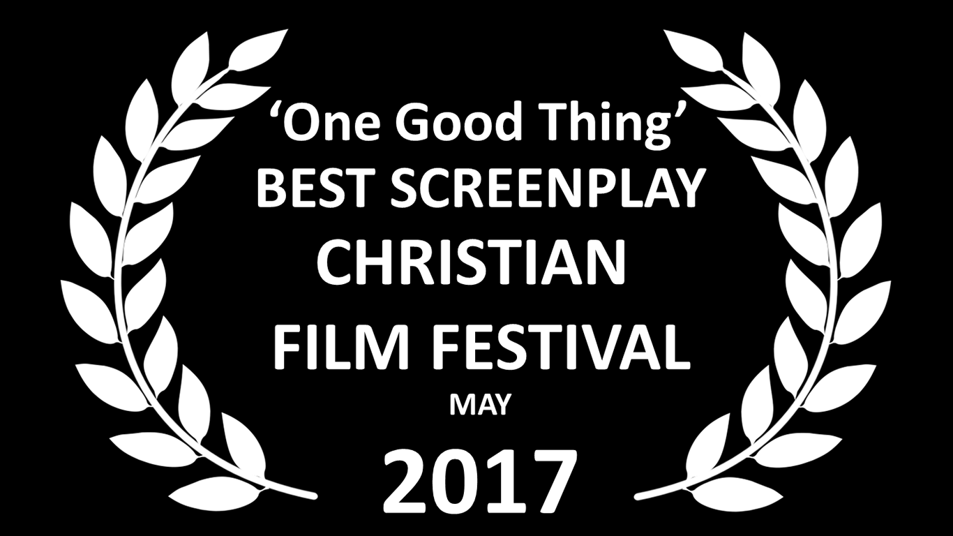 "1 Good Thing wins ""Best Screenplay""                         Christian Film Festival May 2017!"