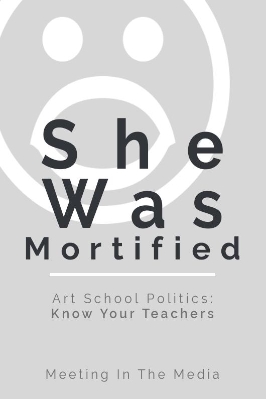 MeetingInTheMedia_Banner_ArtSchoolPolitics_SheWasMortified.png
