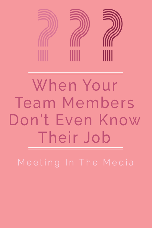 MeetingInTheMedia_Banner_WhenYourTeamDoesntKnowTheirJob.png