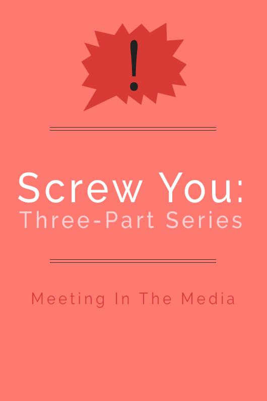 MeetingInTheMedia_Banner_ScrewYou_PartOne.png