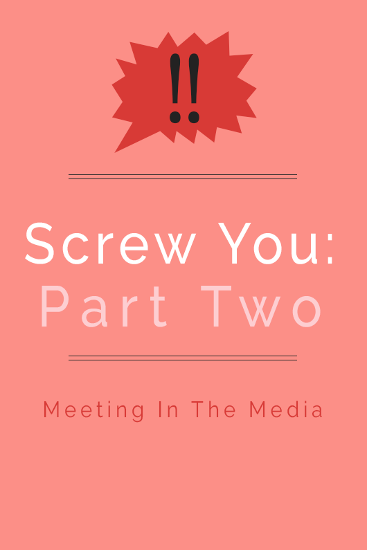 MeetingInTheMedia_Banner_ScrewYou_PartTwo.png