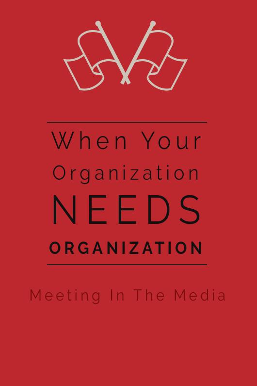 MeetingInTheMedia_Banner_WhenYourOrganizationNeedsOrganization