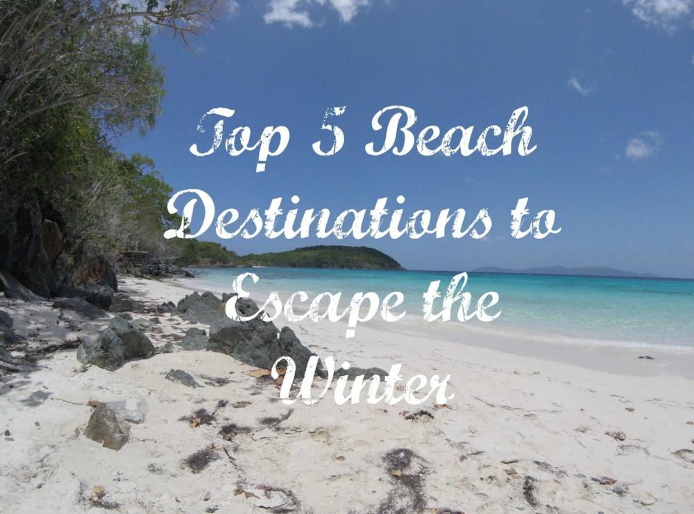 top 5 beach destinations to escape the winter