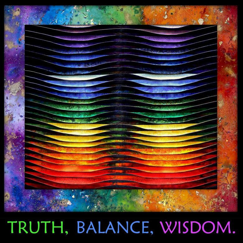 TRUTH, BALANCE, WISDOM