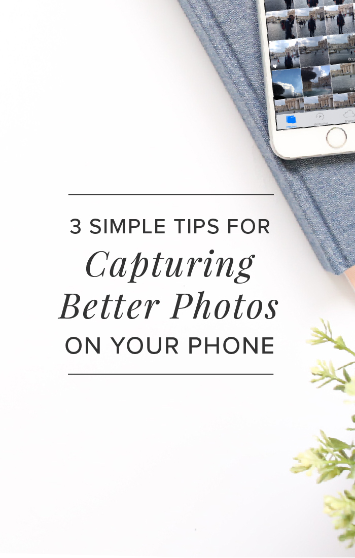 3 Simple Tips for Taking Better Photos on Your Phone