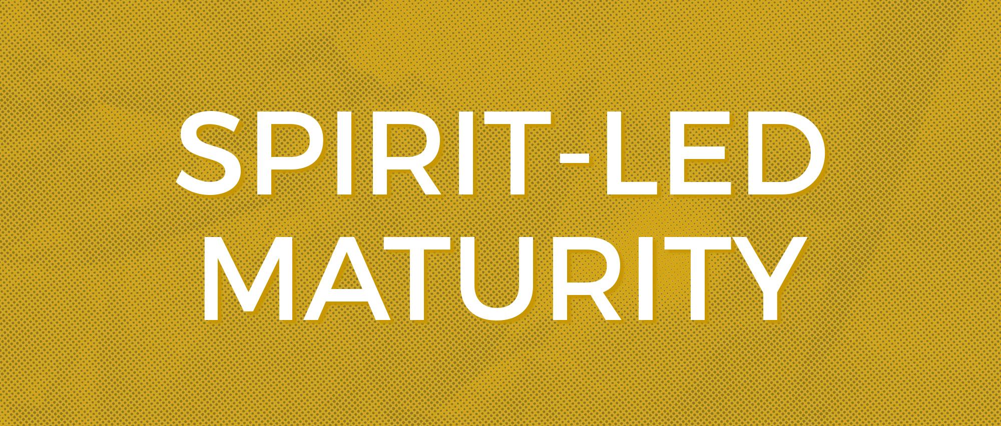 Spririt-Led Maturity.jpg