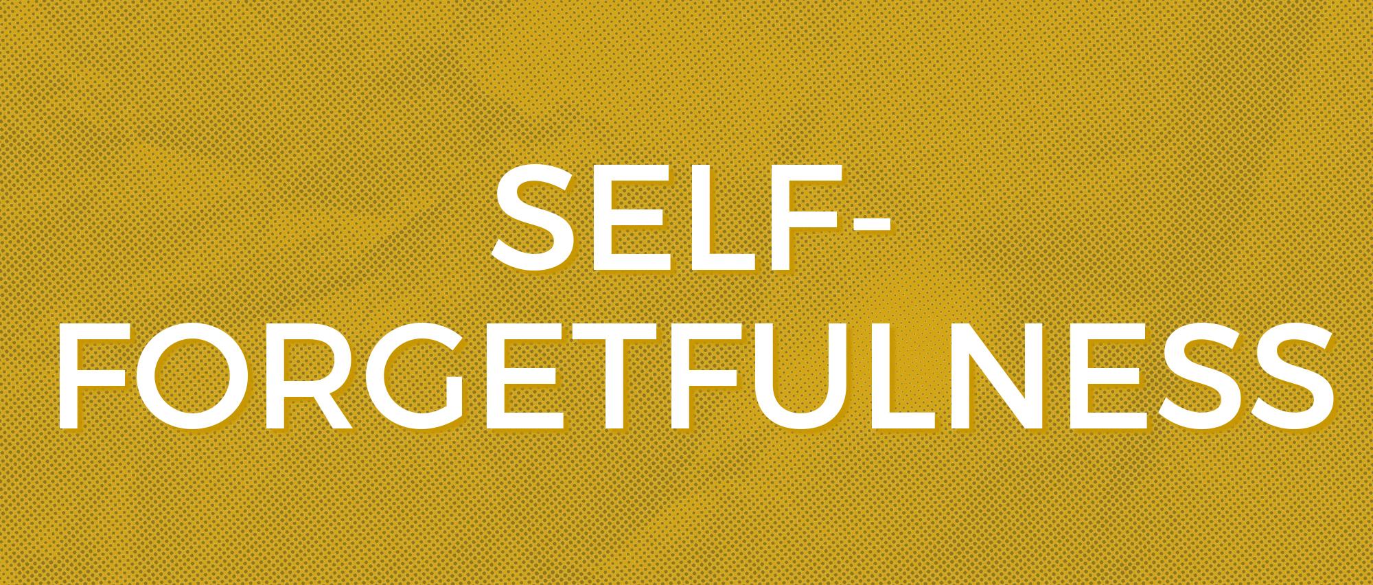 Self-Forgetfulness.jpg