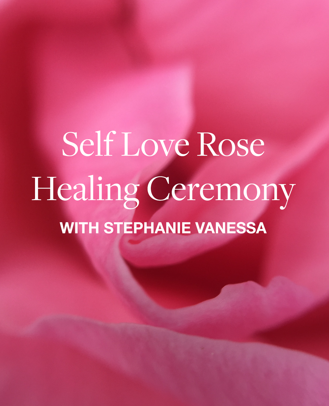 Self Love Rose Healing Ceremony_ with Stephanie Vanessa.png