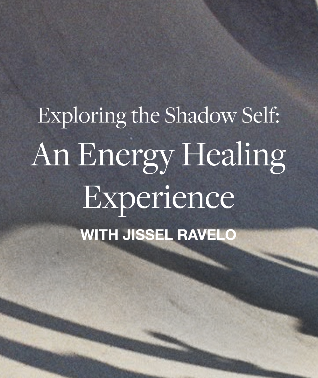 Exploring the Shadow Self_ An Energy Healing Experience with Jissel Ravelo.png