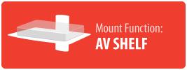 Mount Function: AV Shelf | AV Component Shelf Mount