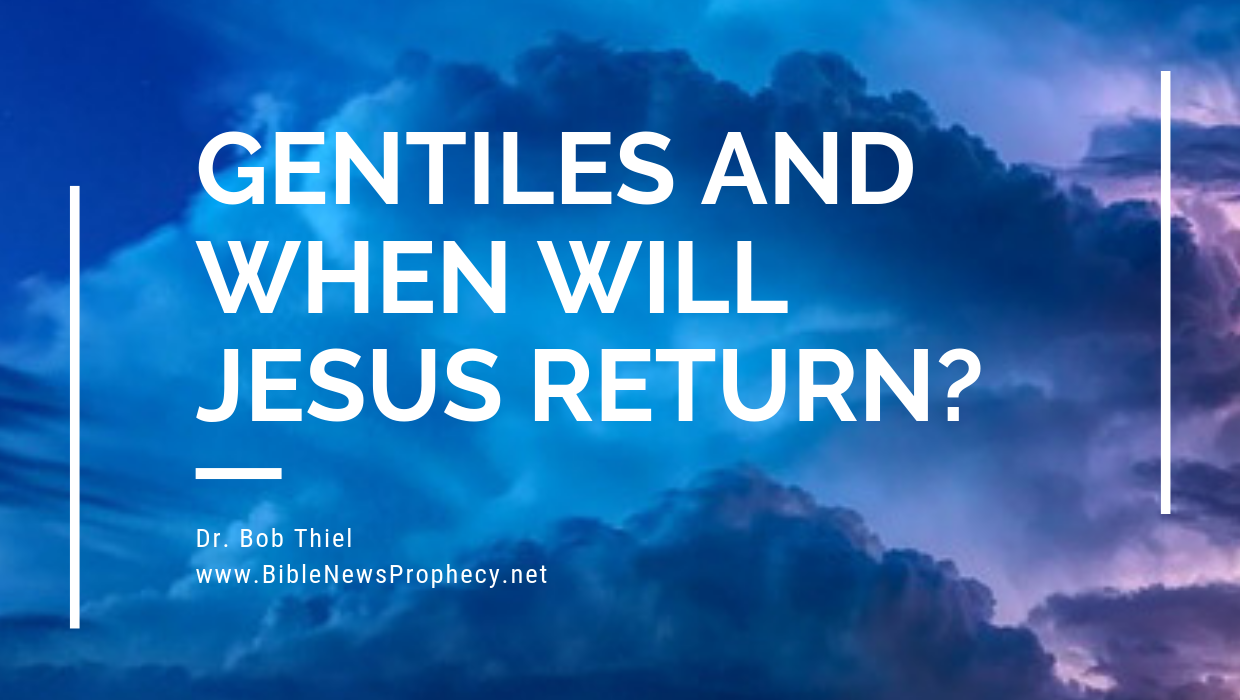 Gentiles and When Will Jesus Return?