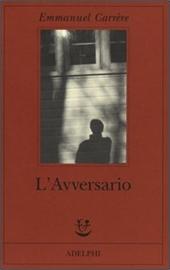 Copertina di L'Avversario, romanzo di Emmanuel Carrère, edito in Italia da Adelphi (2000)